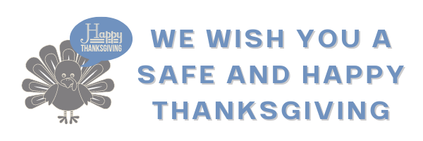 We wish you a safe and happy Thanksgiving.